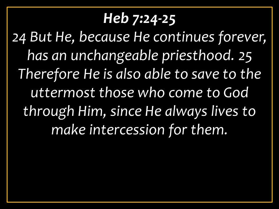 Heb 7:24-25