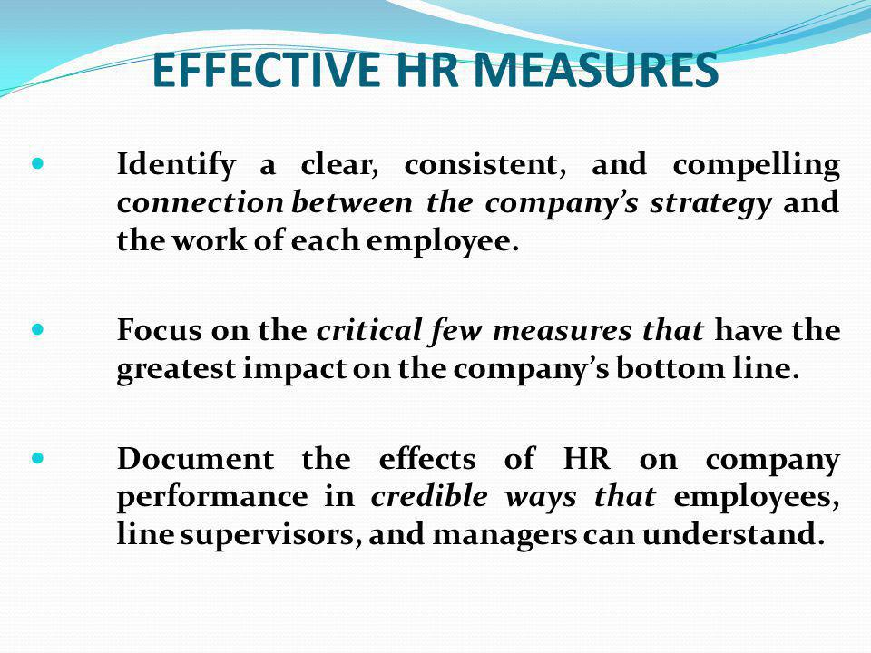 EFFECTIVE HR MEASURES Identify a clear, consistent, and compelling connection between the company's strategy and the work of each employee.