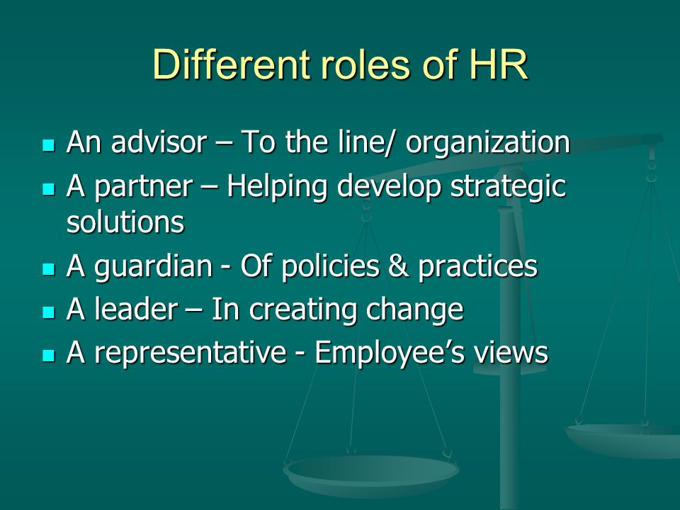 Different roles of HR An advisor – To the line/ organization