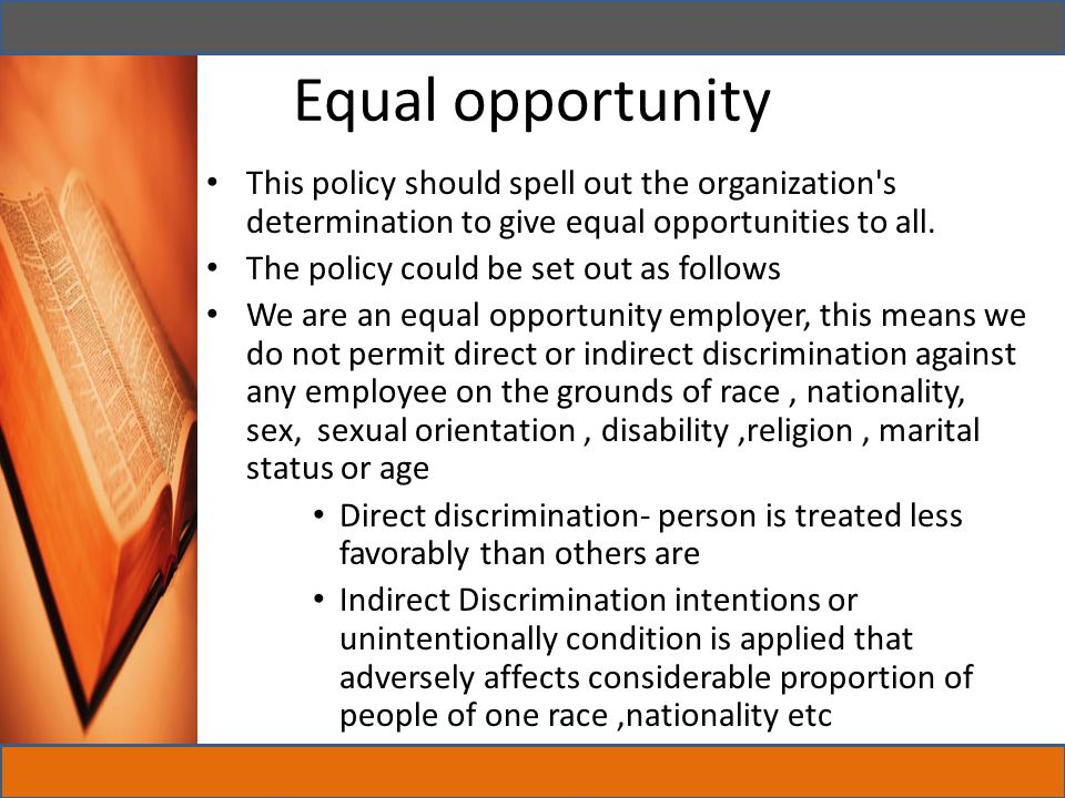 Equal opportunity This policy should spell out the organization s determination to give equal opportunities to all.