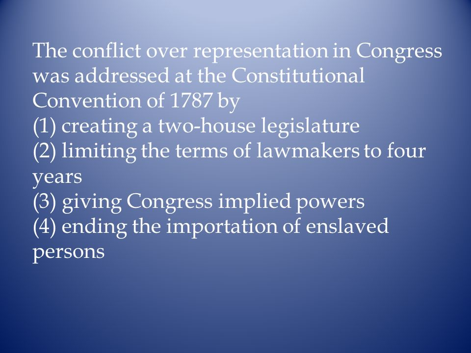 The conflict over representation in Congress was addressed at the Constitutional Convention of 1787 by