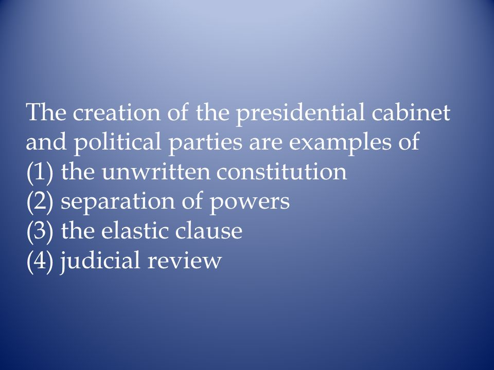 The creation of the presidential cabinet and political parties are examples of