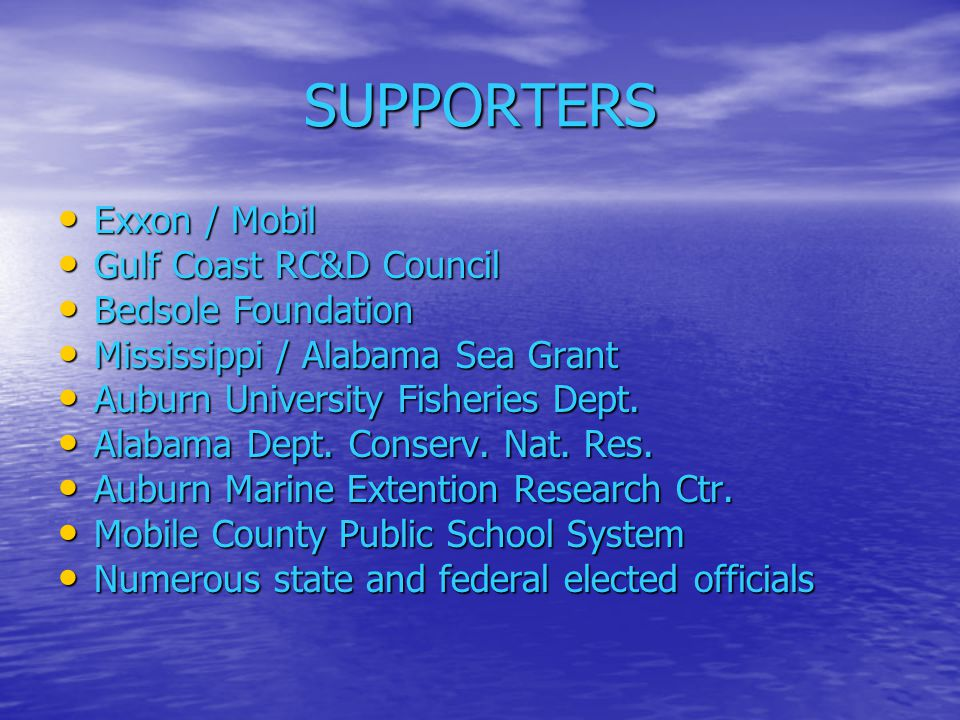 SUPPORTERS Exxon / Mobil Gulf Coast RC&D Council Bedsole Foundation