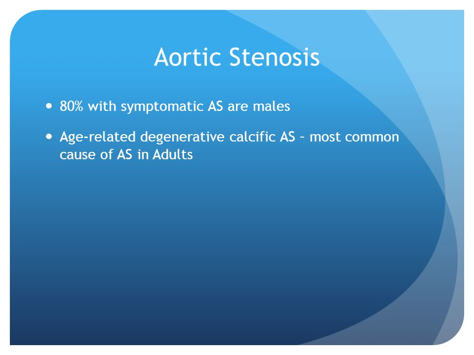 Aortic Stenosis 80% with symptomatic AS are males