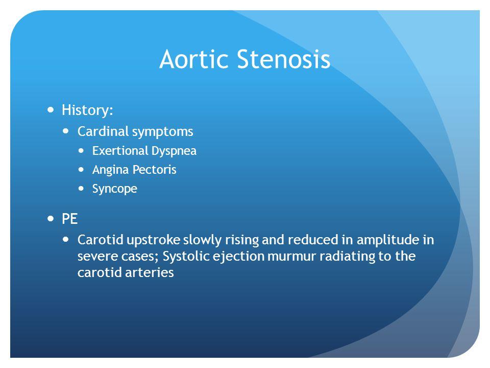 Aortic Stenosis History: PE Cardinal symptoms