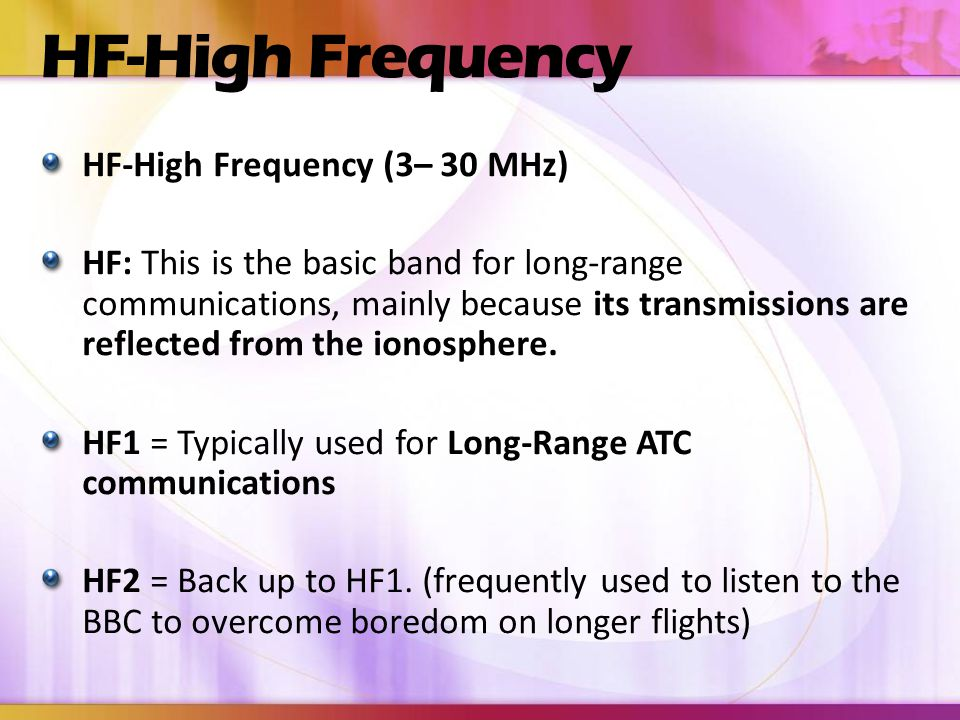 HF-High Frequency HF-High Frequency (3– 30 MHz)