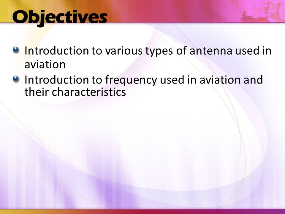 Objectives Introduction to various types of antenna used in aviation