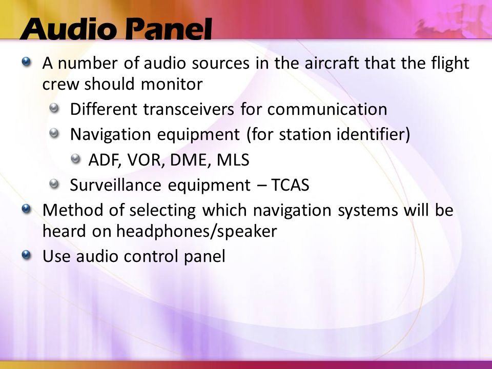 Audio Panel A number of audio sources in the aircraft that the flight crew should monitor. Different transceivers for communication.