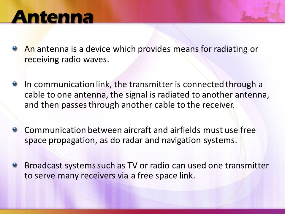 Antenna An antenna is a device which provides means for radiating or receiving radio waves.