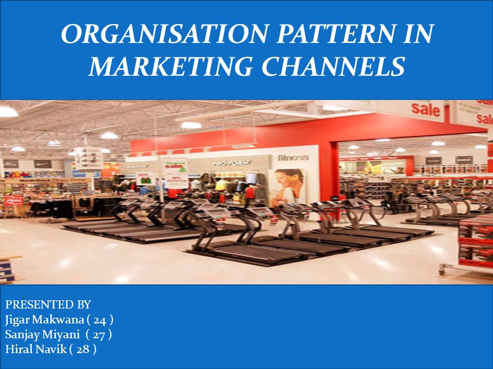ORGANISATION PATTERN IN MARKETING CHANNELS