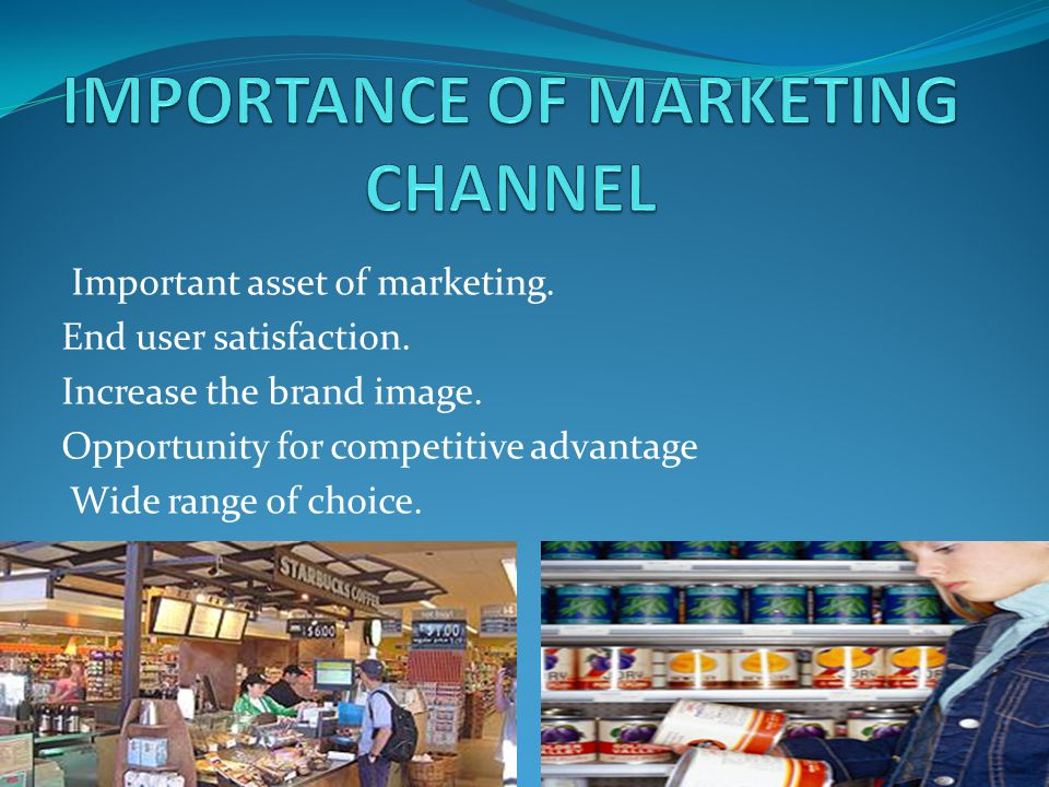 IMPORTANCE OF MARKETING CHANNEL