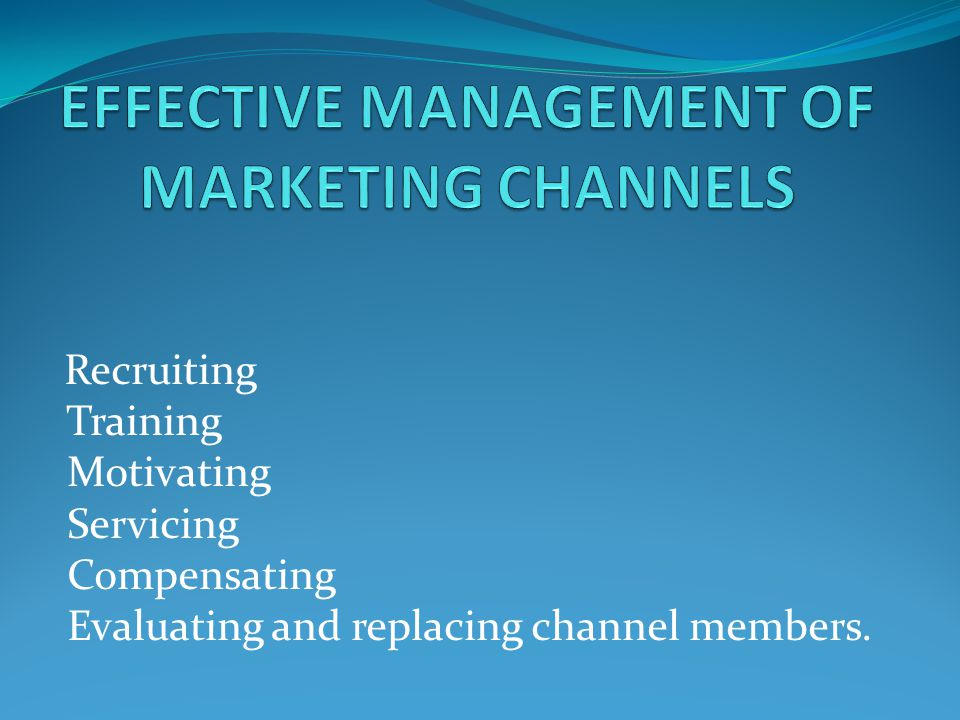 EFFECTIVE MANAGEMENT OF MARKETING CHANNELS