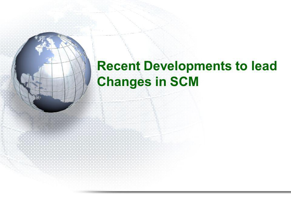 Recent Developments to lead Changes in SCM