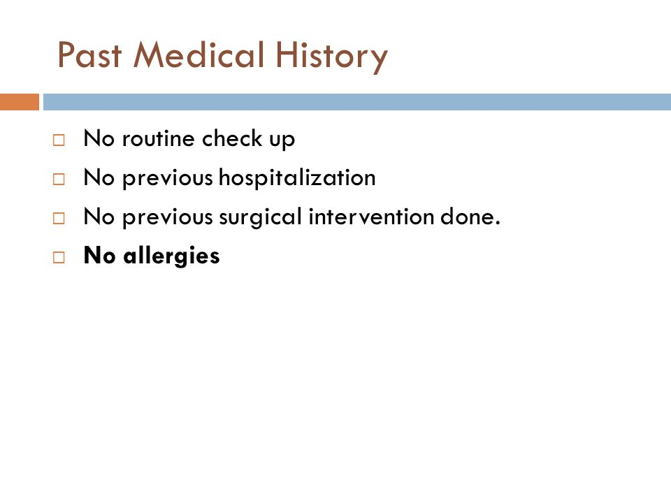 Past Medical History No routine check up No previous hospitalization