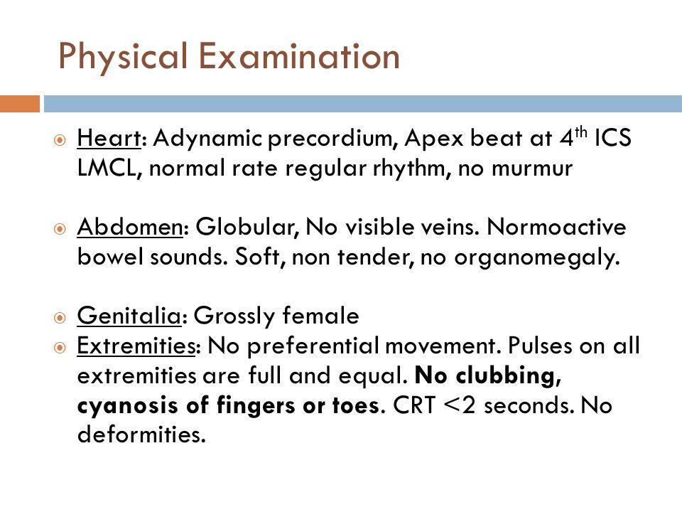 Physical Examination Heart: Adynamic precordium, Apex beat at 4th ICS LMCL, normal rate regular rhythm, no murmur.