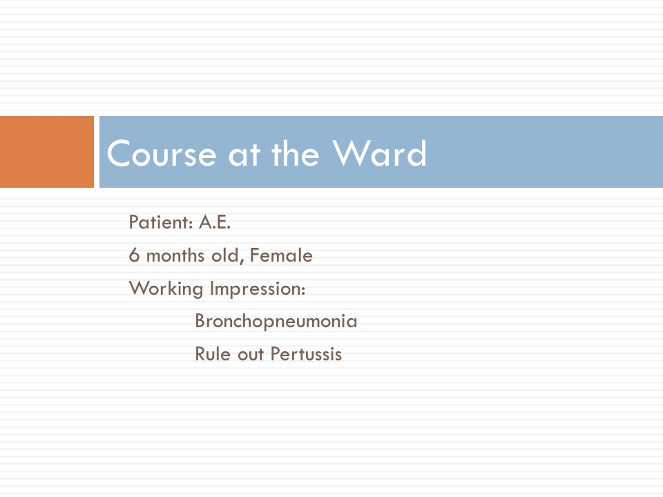 Course at the Ward Patient: A.E. 6 months old, Female
