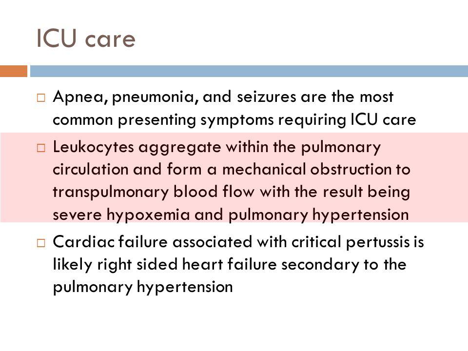 ICU care Apnea, pneumonia, and seizures are the most common presenting symptoms requiring ICU care.