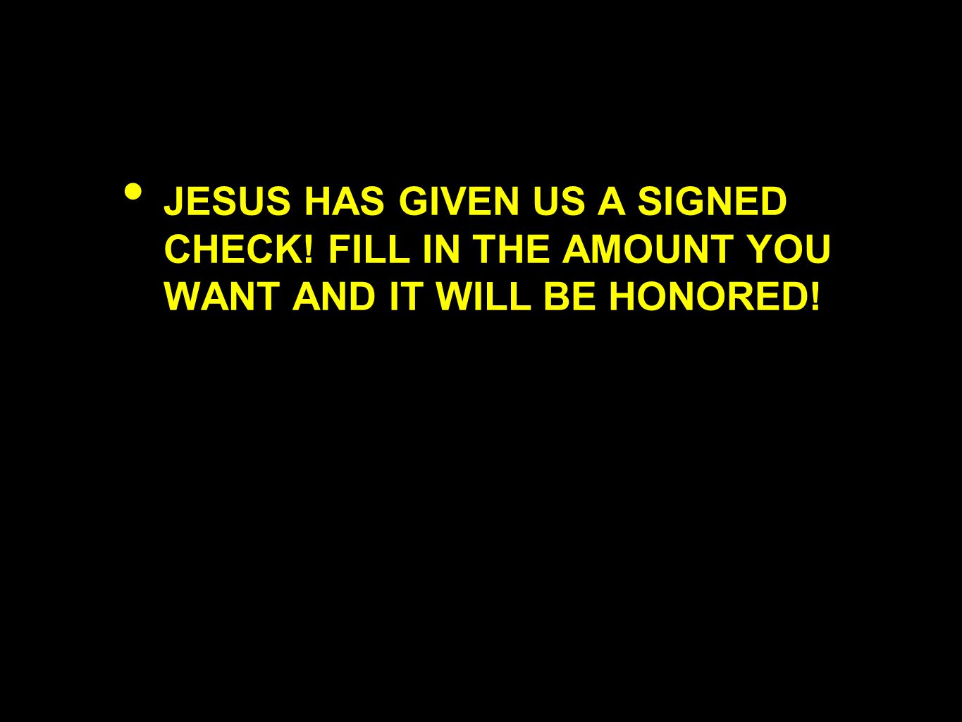 JESUS HAS GIVEN US A SIGNED CHECK