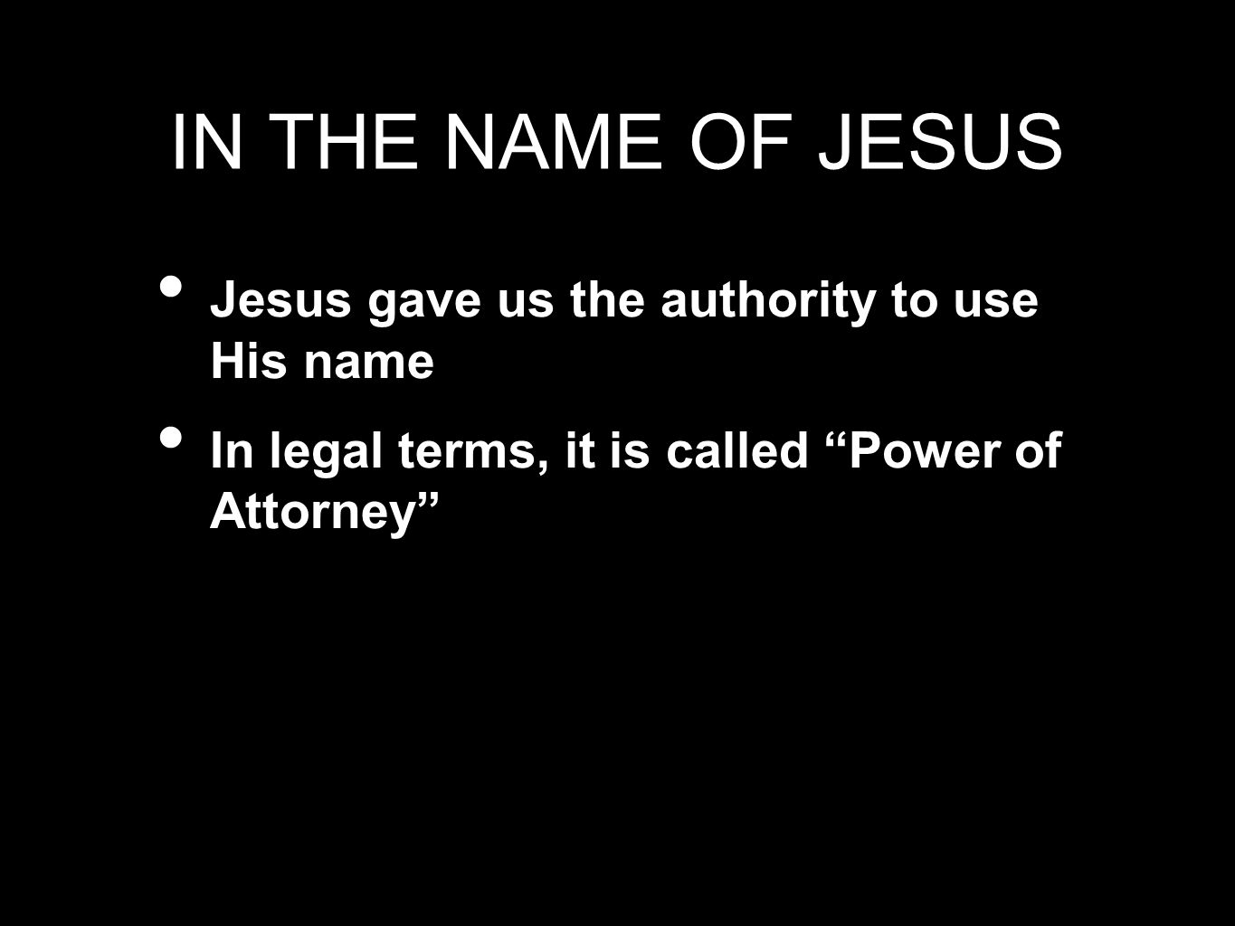 IN THE NAME OF JESUS Jesus gave us the authority to use His name
