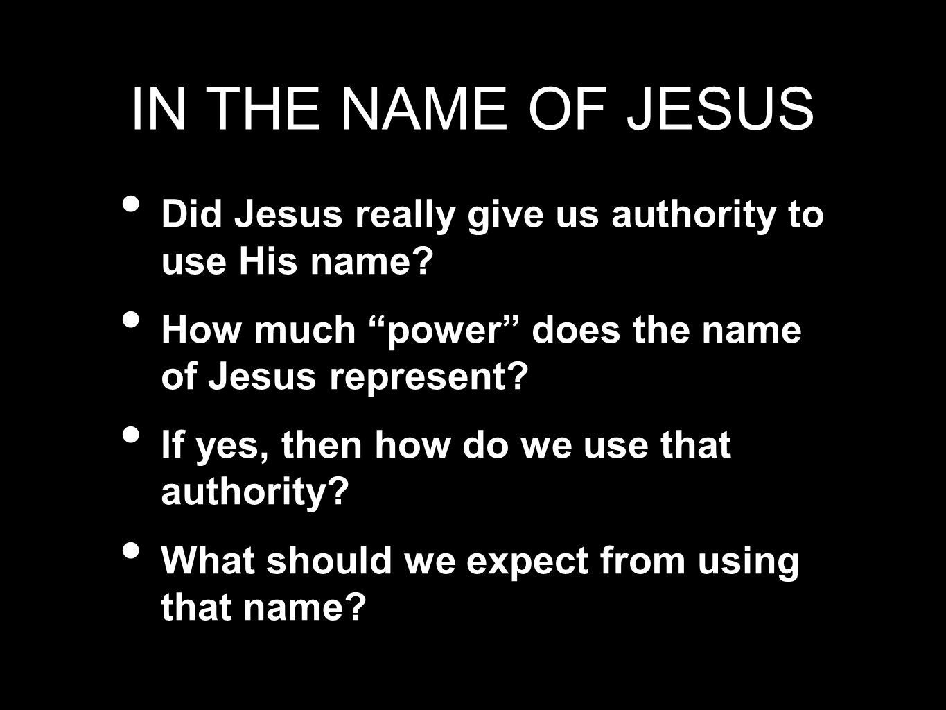 IN THE NAME OF JESUS Did Jesus really give us authority to use His name How much power does the name of Jesus represent