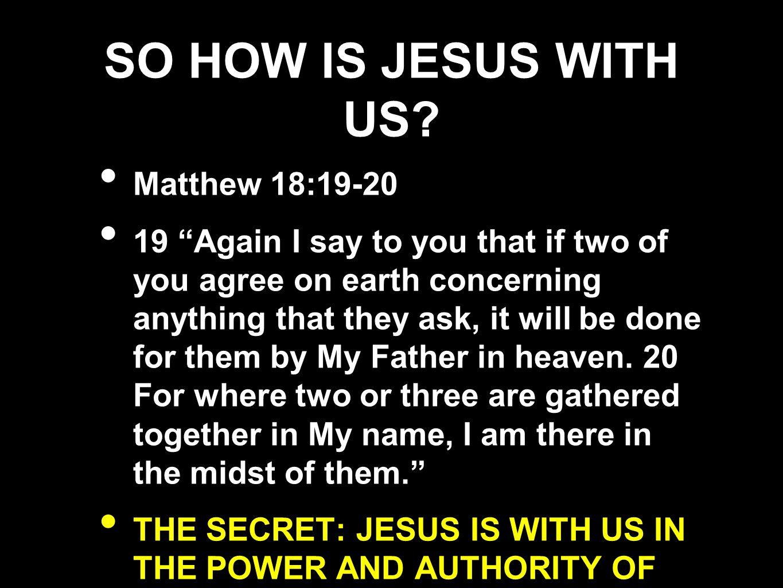 SO HOW IS JESUS WITH US Matthew 18:19-20