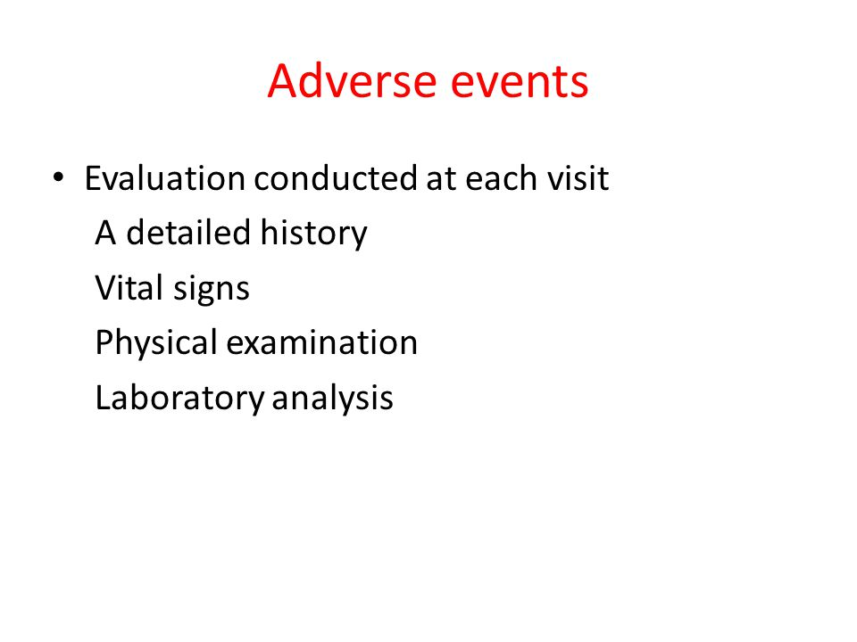 Adverse events Evaluation conducted at each visit A detailed history