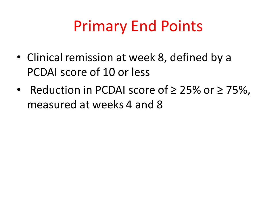 Primary End Points Clinical remission at week 8, defined by a PCDAI score of 10 or less.