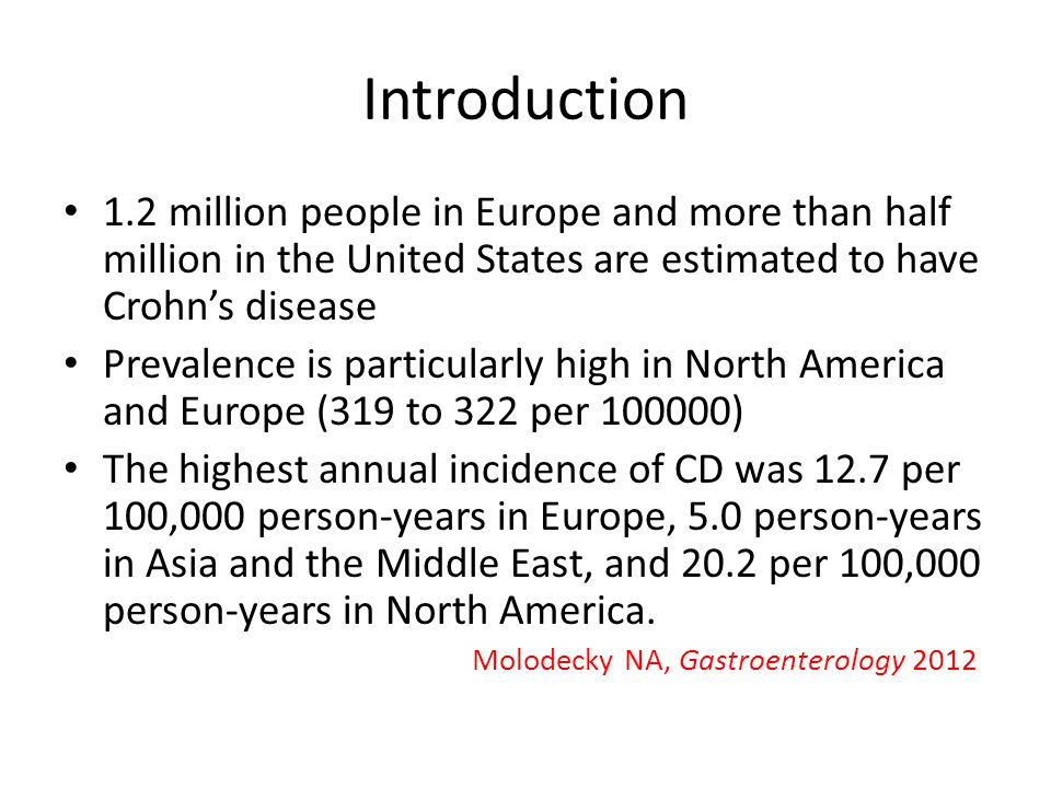 Introduction 1.2 million people in Europe and more than half million in the United States are estimated to have Crohn's disease.