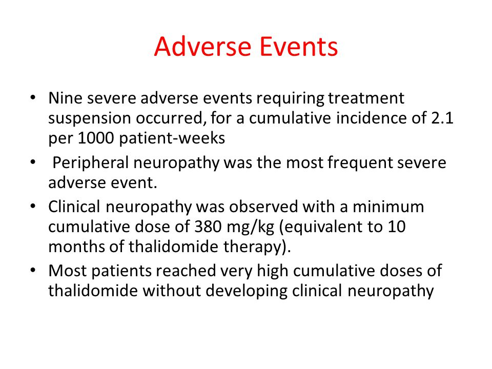 Adverse Events Nine severe adverse events requiring treatment suspension occurred, for a cumulative incidence of 2.1 per 1000 patient-weeks.