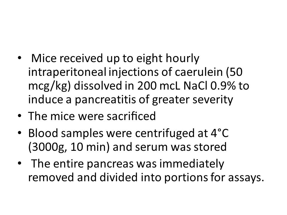 Mice received up to eight hourly intraperitoneal injections of caerulein (50 mcg/kg) dissolved in 200 mcL NaCl 0.9% to induce a pancreatitis of greater severity
