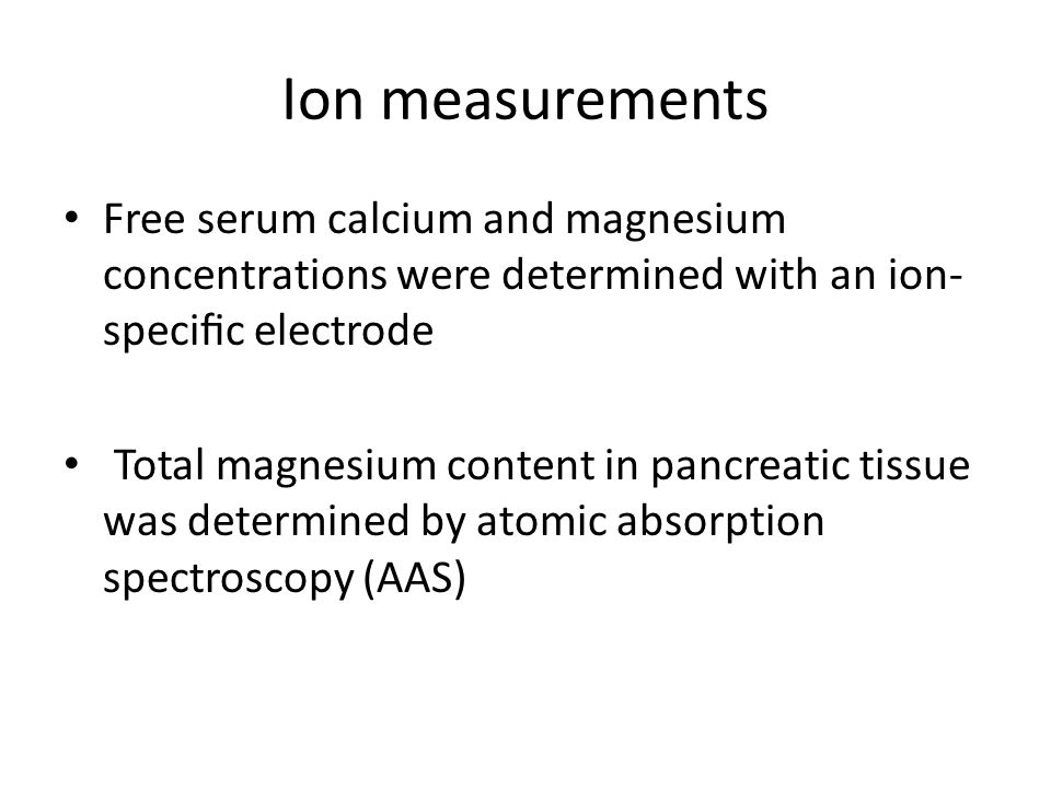 Ion measurements Free serum calcium and magnesium concentrations were determined with an ion- specific electrode.