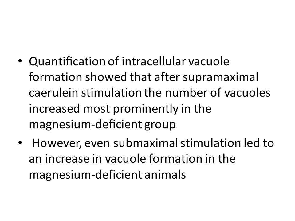 Quantification of intracellular vacuole formation showed that after supramaximal caerulein stimulation the number of vacuoles increased most prominently in the magnesium-deficient group