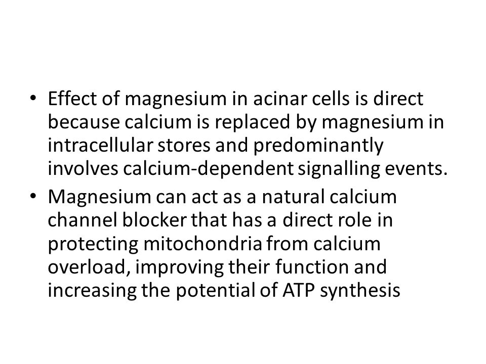 Effect of magnesium in acinar cells is direct because calcium is replaced by magnesium in intracellular stores and predominantly involves calcium-dependent signalling events.