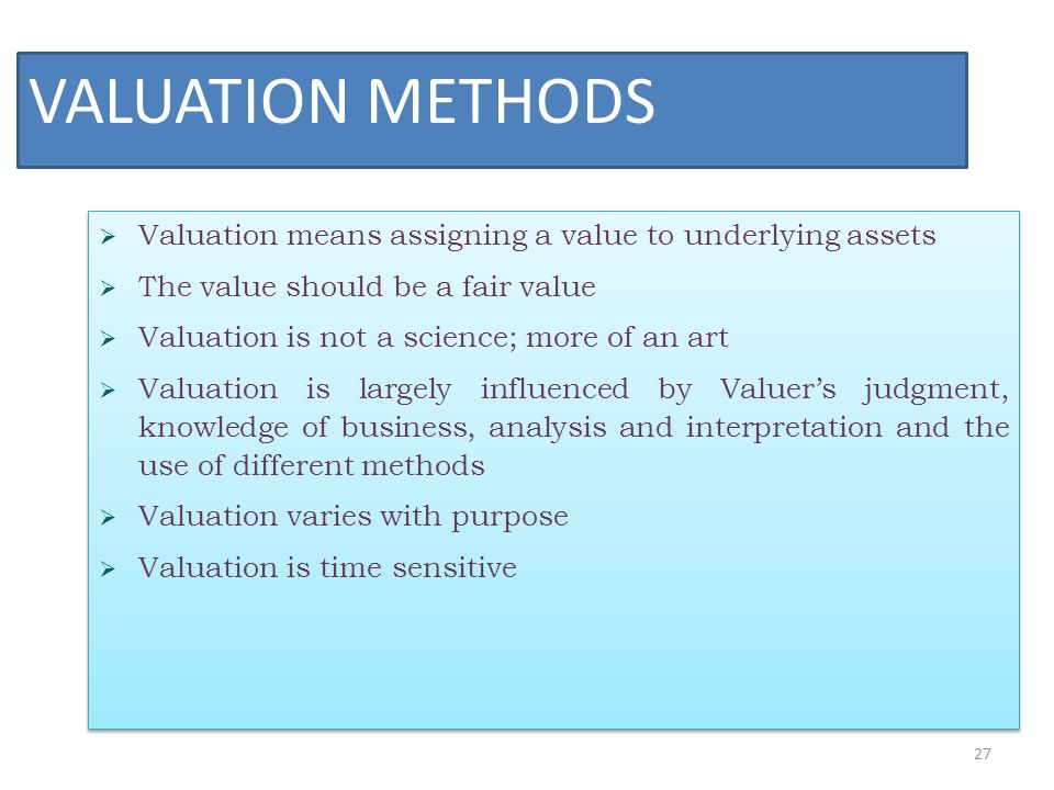 VALUATION METHODS Valuation means assigning a value to underlying assets. The value should be a fair value.
