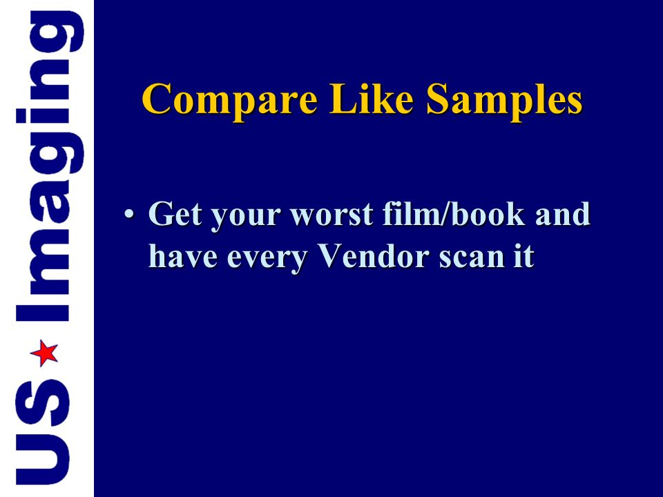 Compare Like Samples Get your worst film/book and have every Vendor scan it