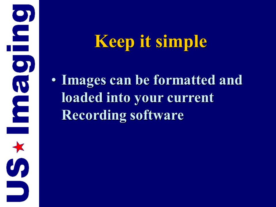 Keep it simple Images can be formatted and loaded into your current Recording software
