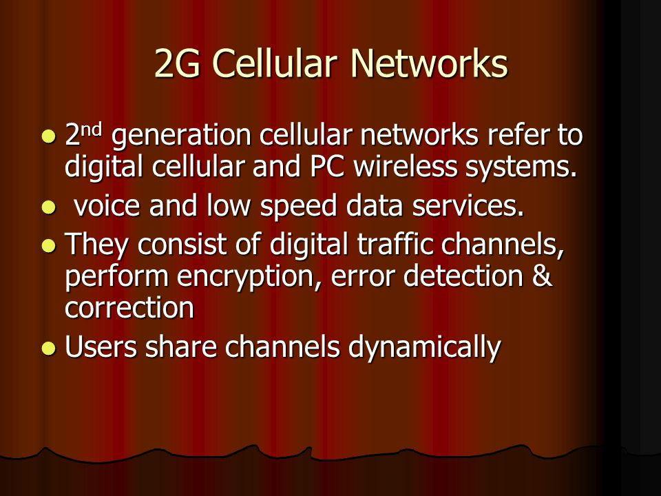 2G Cellular Networks 2nd generation cellular networks refer to digital cellular and PC wireless systems.