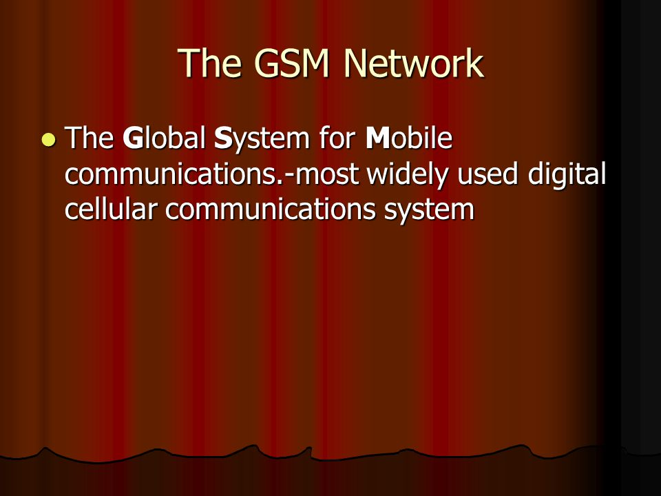The GSM Network The Global System for Mobile communications.-most widely used digital cellular communications system.