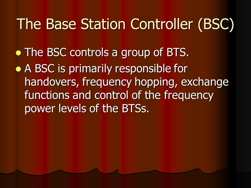 The Base Station Controller (BSC)