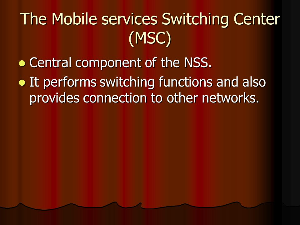 The Mobile services Switching Center (MSC)