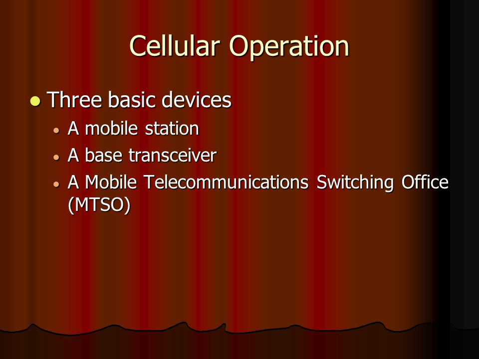Cellular Operation Three basic devices A mobile station