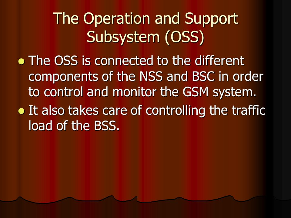 The Operation and Support Subsystem (OSS)