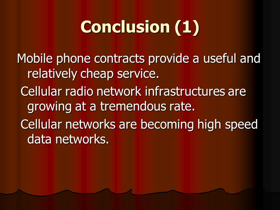 Conclusion (1) Mobile phone contracts provide a useful and relatively cheap service.