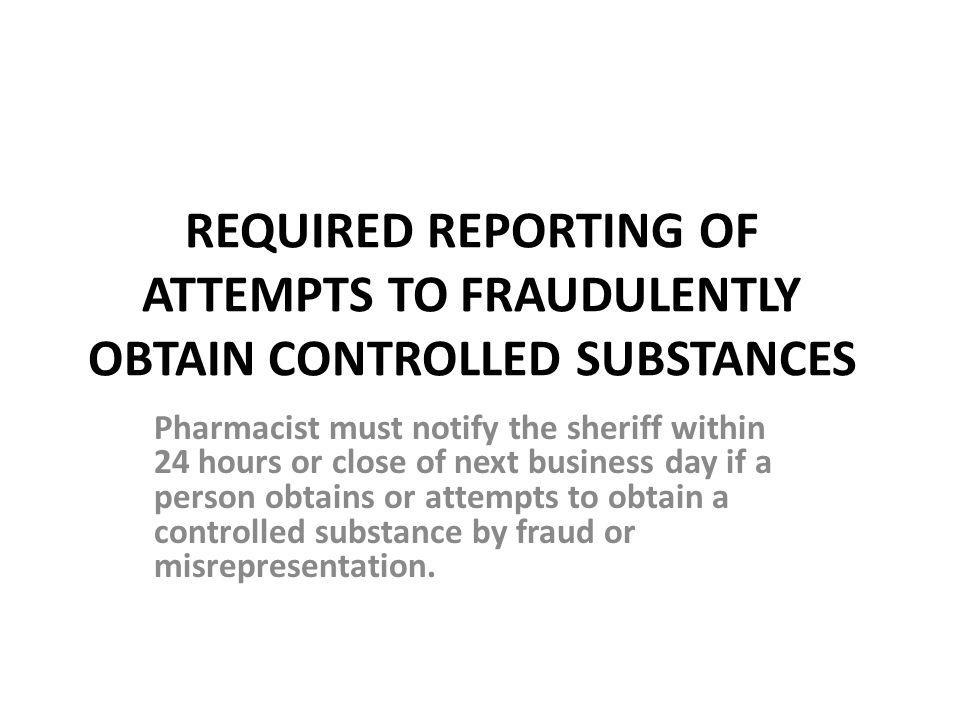 REQUIRED REPORTING OF ATTEMPTS TO FRAUDULENTLY OBTAIN CONTROLLED SUBSTANCES