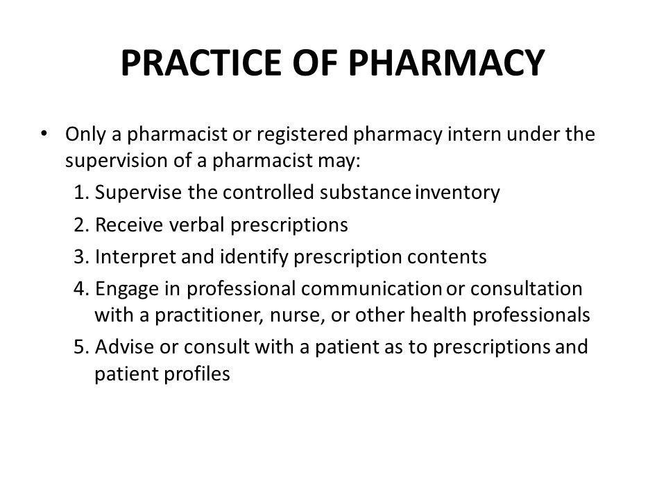 PRACTICE OF PHARMACY Only a pharmacist or registered pharmacy intern under the supervision of a pharmacist may:
