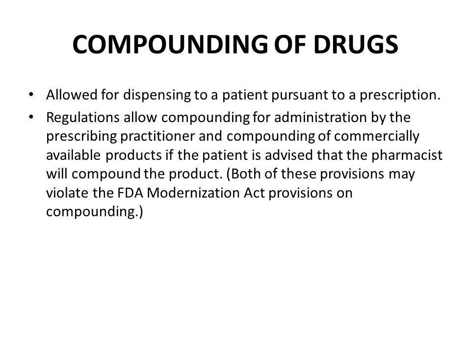 COMPOUNDING OF DRUGS Allowed for dispensing to a patient pursuant to a prescription.