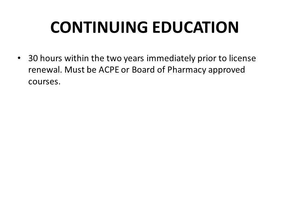 CONTINUING EDUCATION 30 hours within the two years immediately prior to license renewal.