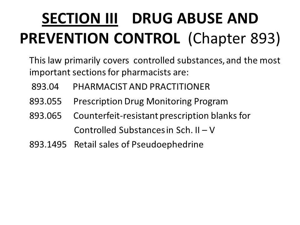 SECTION III DRUG ABUSE AND PREVENTION CONTROL (Chapter 893)