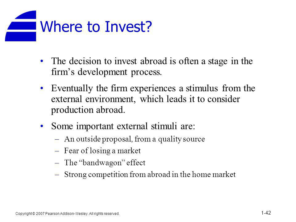 Where to Invest The decision to invest abroad is often a stage in the firm's development process.