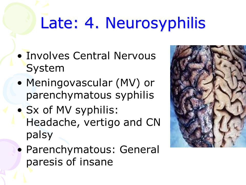 Late: 4. Neurosyphilis Involves Central Nervous System